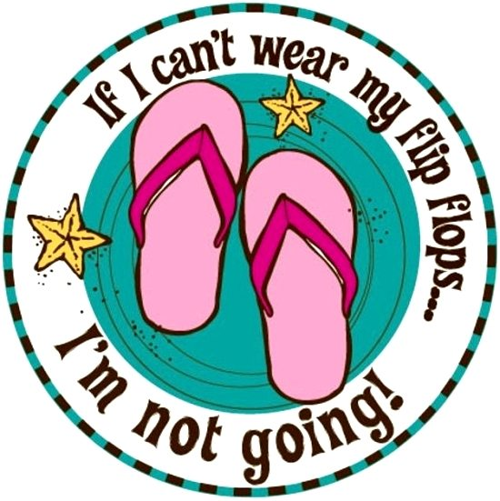 If I cant' Wear Flip Flops I'm not Going
