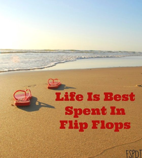 Life is best Spent in Flip Flops