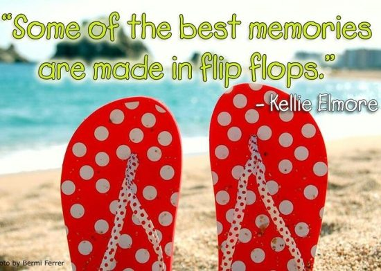Some of the Best Memories are Made in Flip Flops