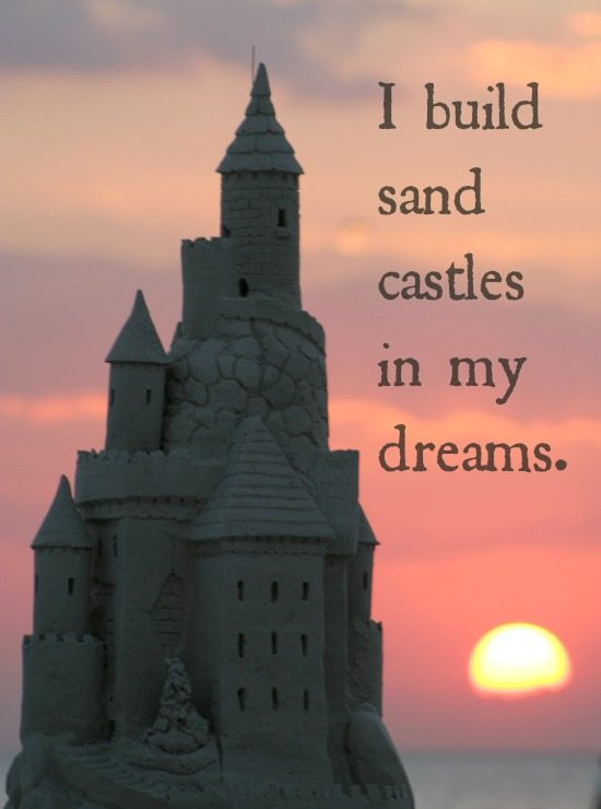 I build sand castles in my dreams