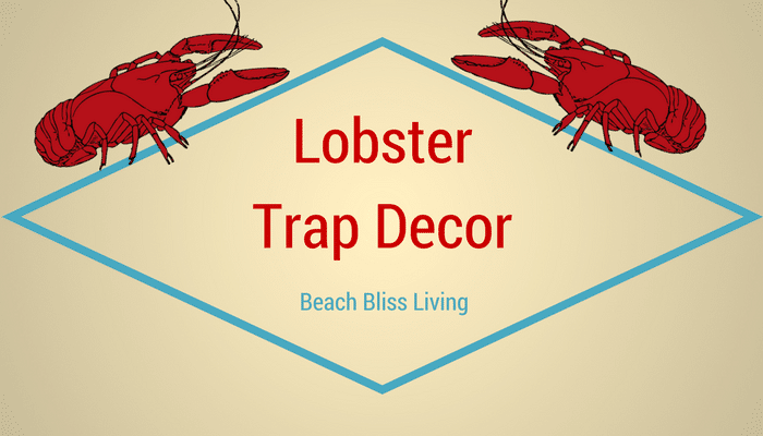 10 Decorative Lobster Trap Ideas For Your Beach House
